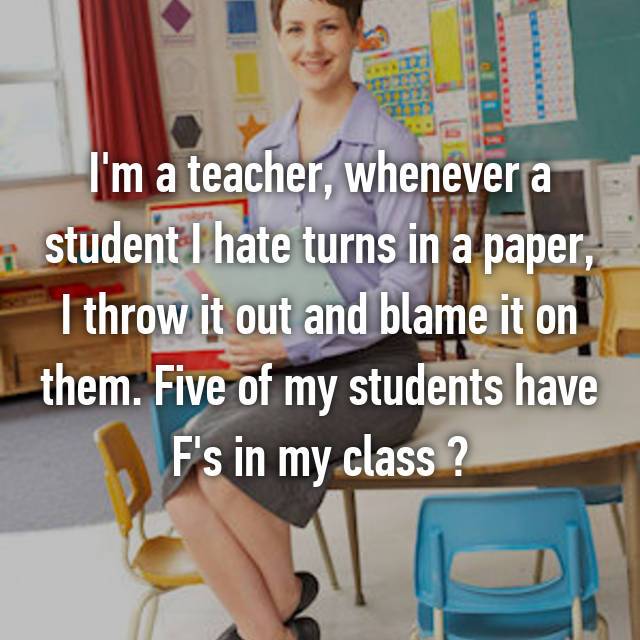 5-whenever-a-student-i-hate-turns-in-a-paper-i-throw-it-ouy