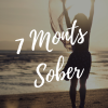 """""""7 Months Sober"""""""